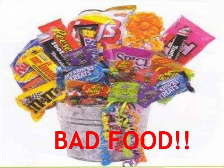Bad food!!