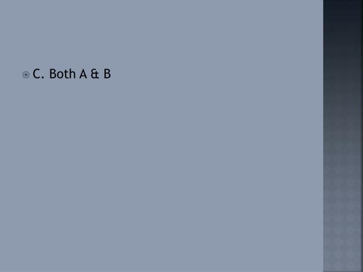 C. Both A & B