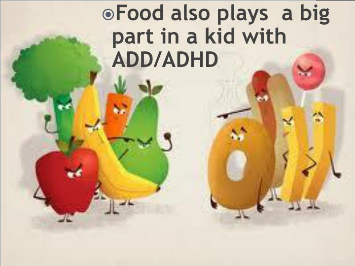 Food also plays  a big part in a kid with ADD/ADHD