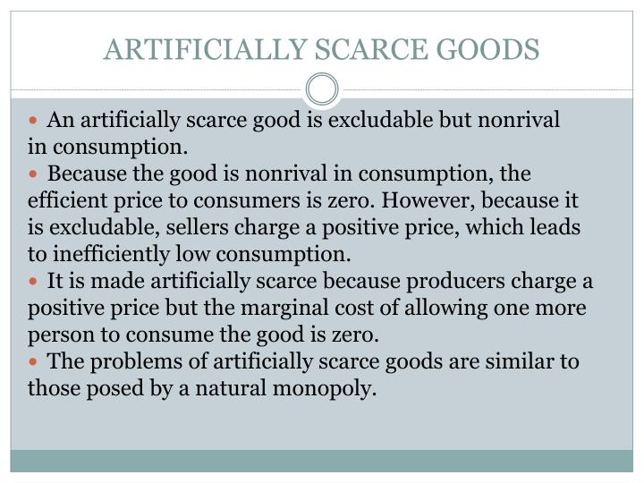 ARTIFICIALLY SCARCE GOODS