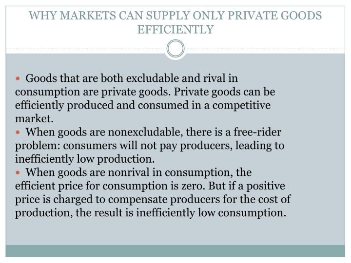 WHY MARKETS CAN SUPPLY ONLY PRIVATE GOODS EFFICIENTLY