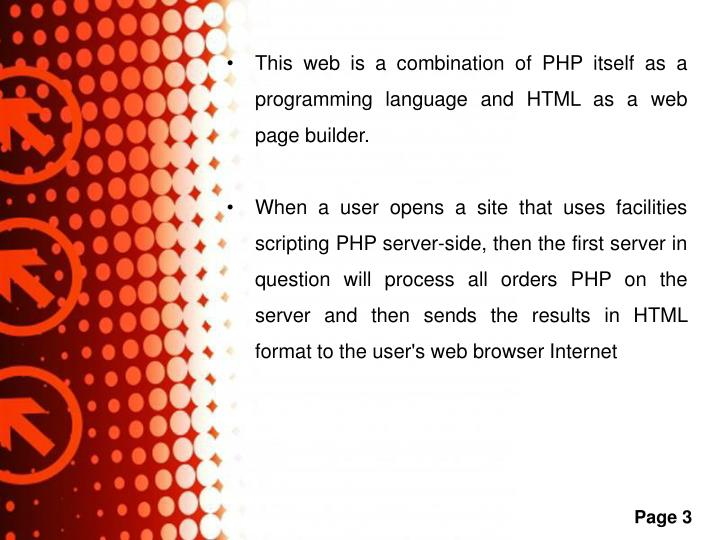 This web is a combination of PHP itself as a programming language and HTML as a web page builder.