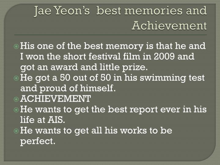Jae Yeon's  best memories and Achievement