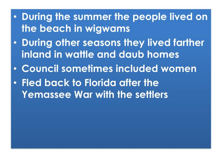 During the summer the people lived on the beach in wigwams