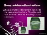 choose container and insert wet foam