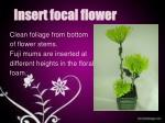 insert focal flower