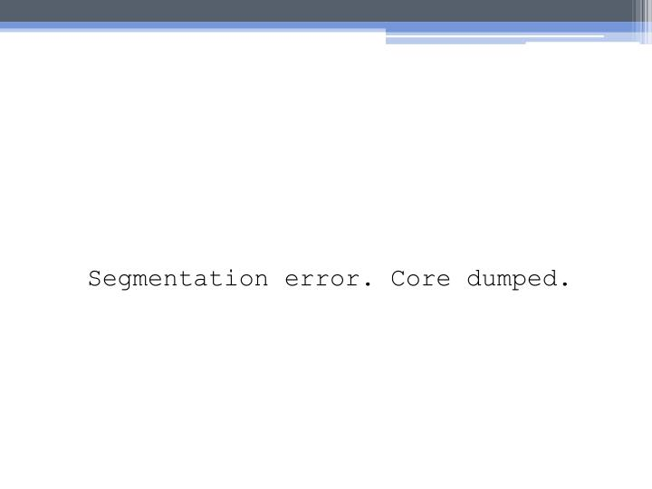 Segmentation error. Core dumped.