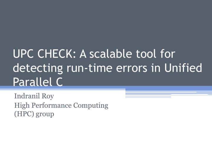 Upc check a scalable tool for detecting run time errors in unified parallel c
