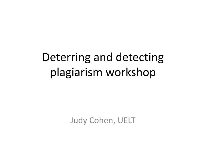 Deterring and detecting plagiarism workshop