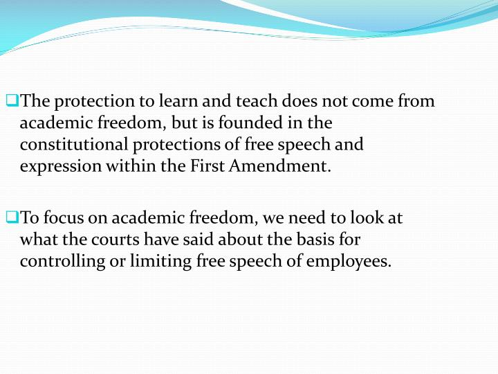 The protection to learn and teach does not come from academic freedom, but is founded in the constitutional protections of free speech and expression within the First Amendment.