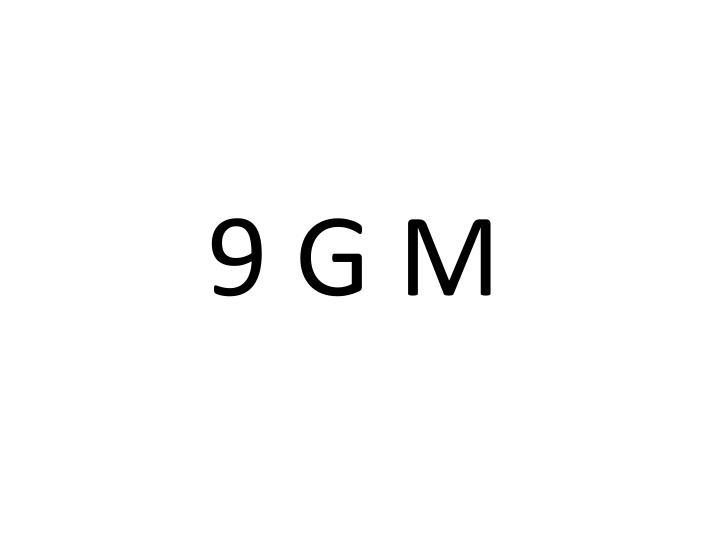 9 G M