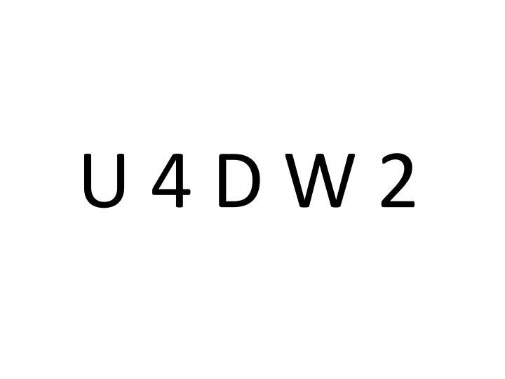 U 4 D W 2