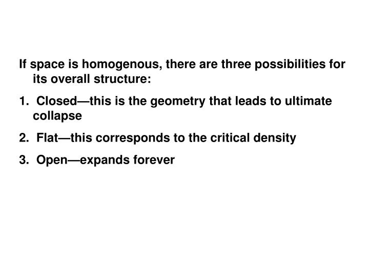 If space is homogenous, there are three possibilities for its overall structure: