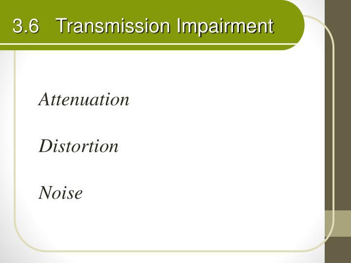 3.6   Transmission Impairment
