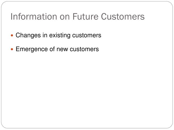 Information on Future Customers