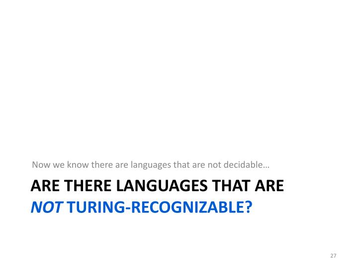 Now we know there are languages that are not decidable…