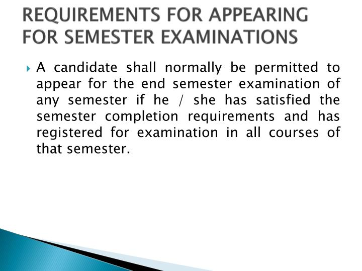 REQUIREMENTS FOR APPEARING FOR SEMESTER EXAMINATIONS