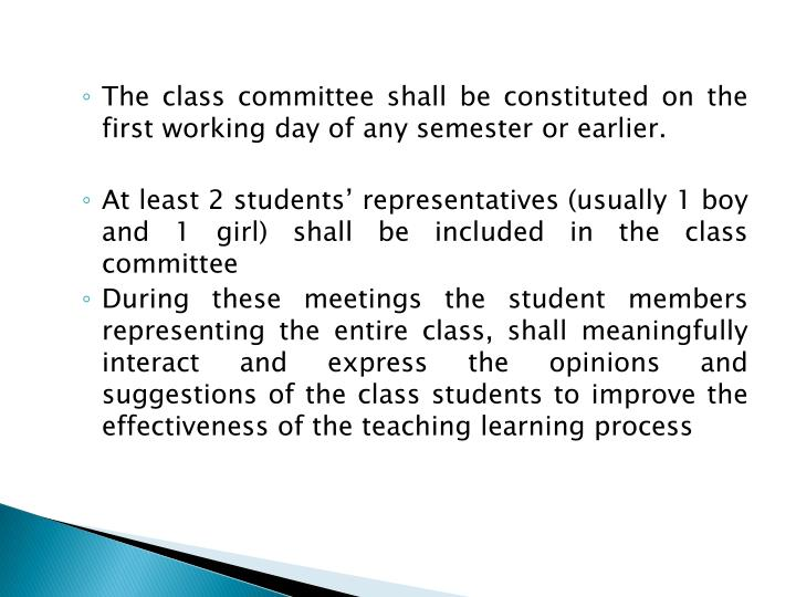 The class committee shall be constituted on the first working day of any semester or earlier.