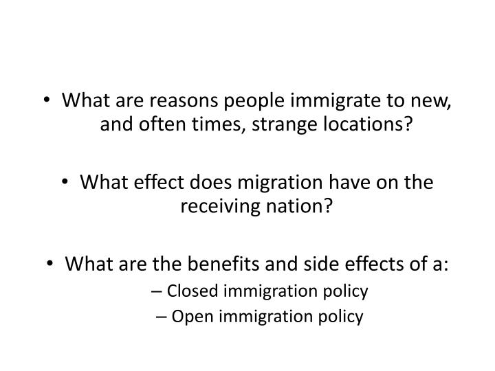 What are reasons people immigrate to new, and often times, strange locations?