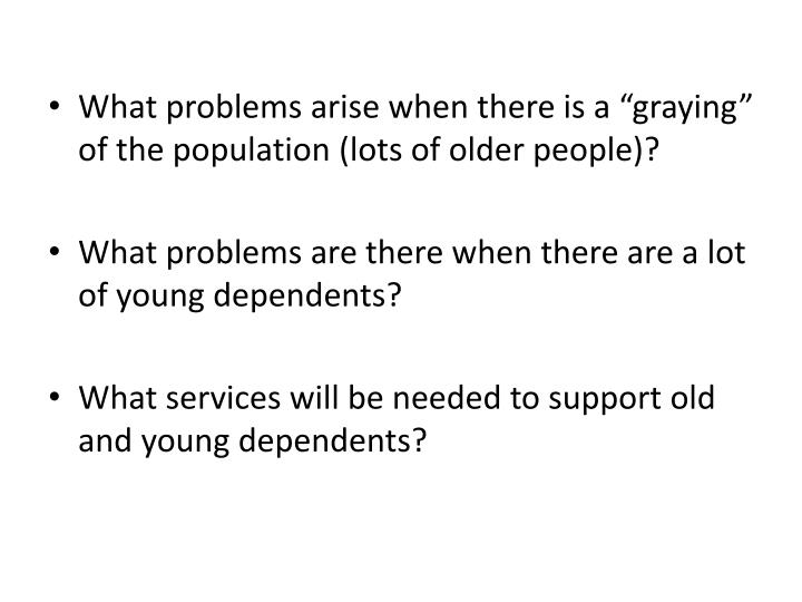"What problems arise when there is a ""graying"" of the population (lots of older people)?"