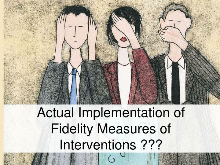 Actual Implementation of Fidelity Measures of Interventions ???