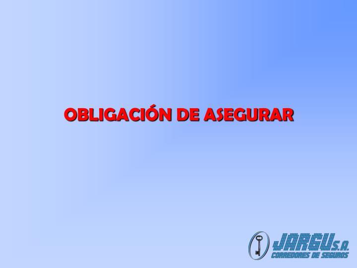 OBLIGACIÓN DE ASEGURAR