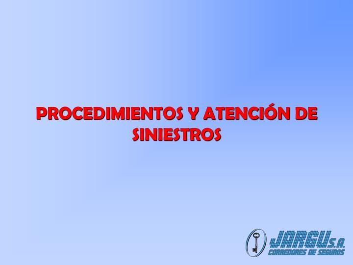 PROCEDIMIENTOS Y ATENCIÓN DE SINIESTROS