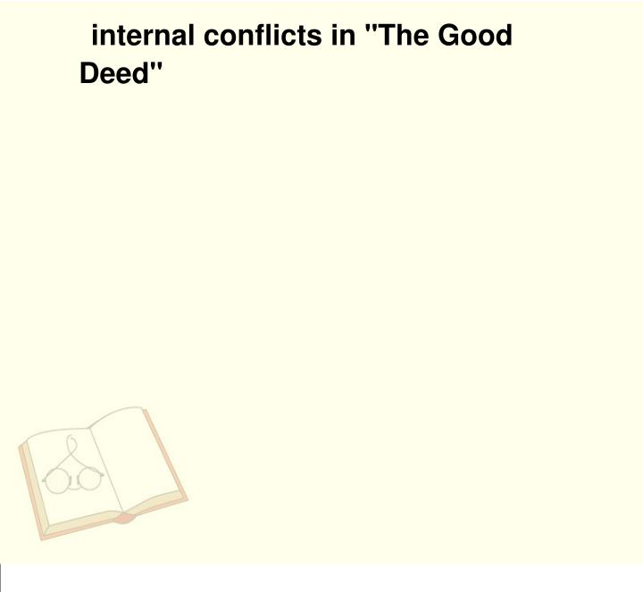 "internal conflicts in ""The Good Deed"""