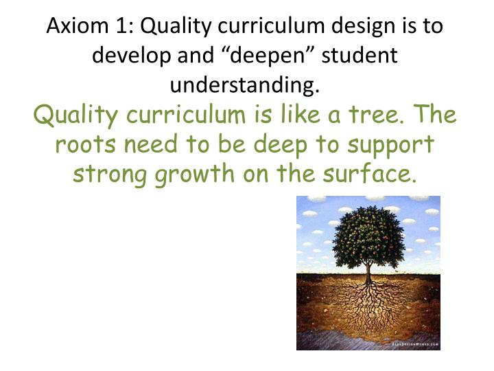"""Axiom 1: Quality curriculum design is to develop and """"deepen"""" student understanding."""