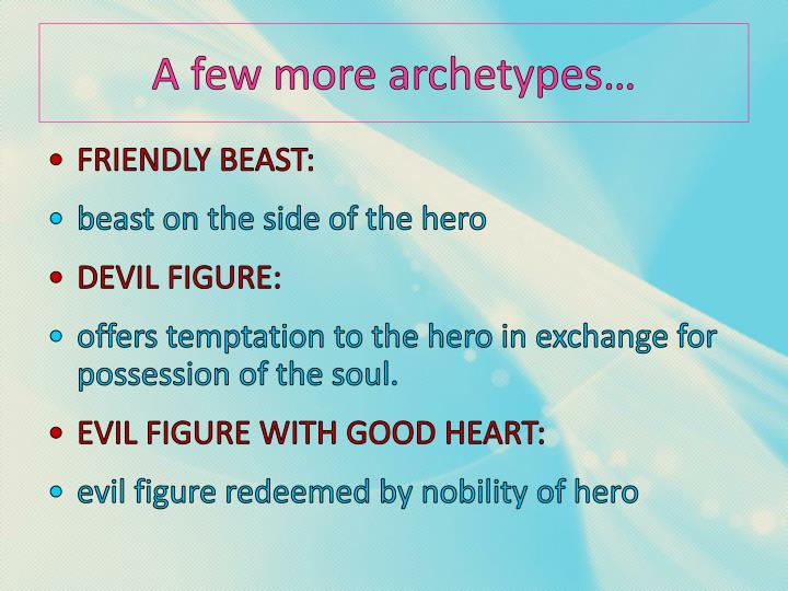 A few more archetypes…