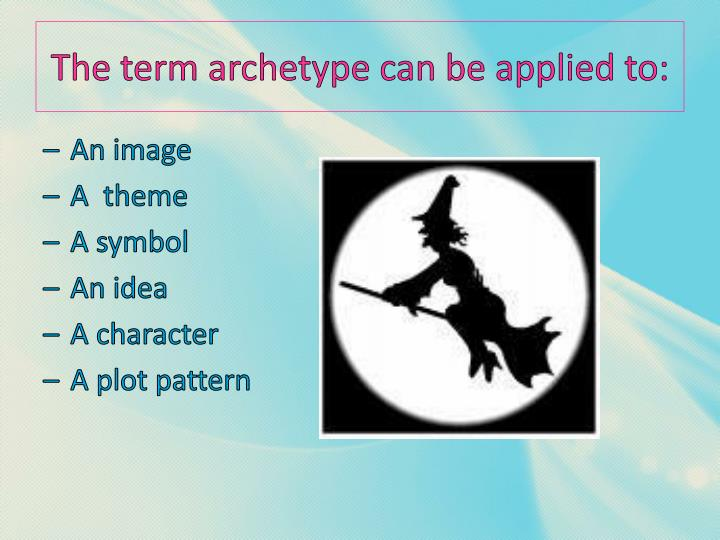 The term archetype can be applied to:
