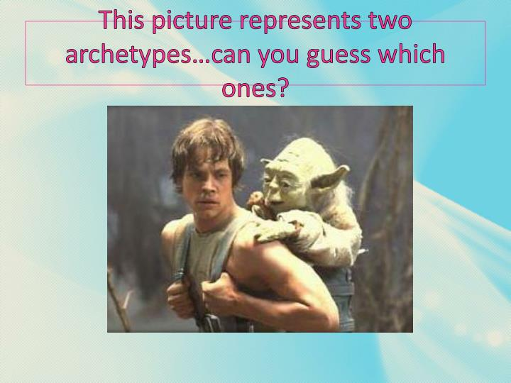 This picture represents two archetypes…can you guess which ones?