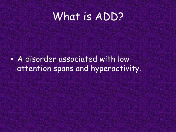 What is ADD?
