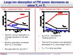 large ion absorption of fw power decreases as when t e t i
