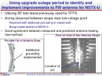 using upgrade outage period to identify and implement improvements to fw antenna for nstx u