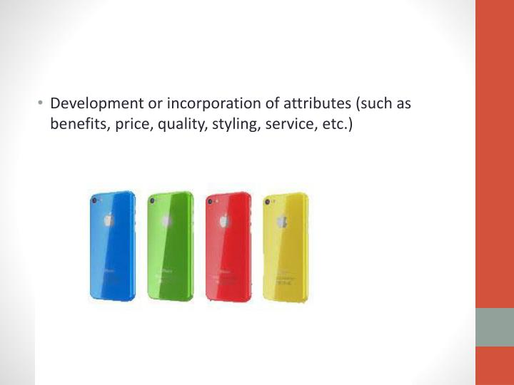 Development or incorporation of attributes (such as benefits, price,