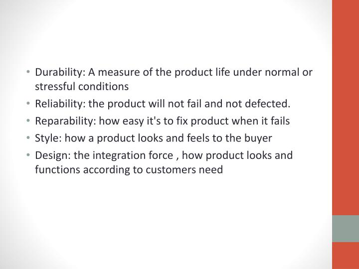 Durability: A measure of the product life under normal or stressful conditions