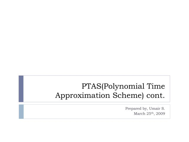Ptas polynomial time approximation scheme cont