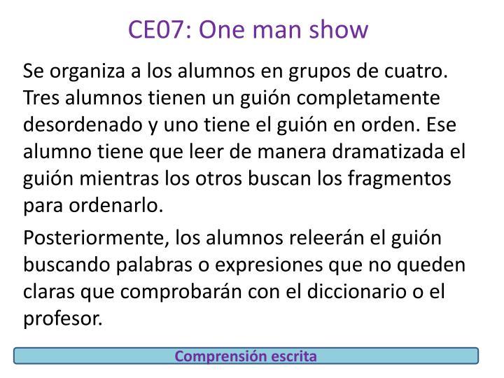 CE07: One man show