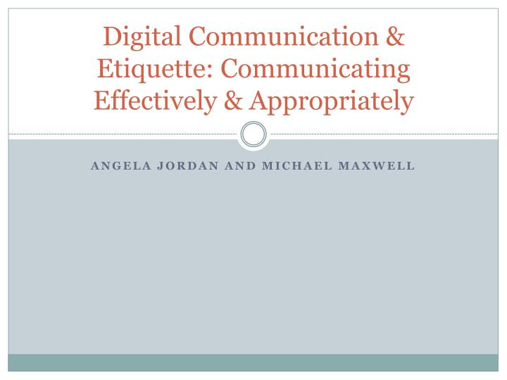 Digital communication etiquette communicating e ffectively appropriately