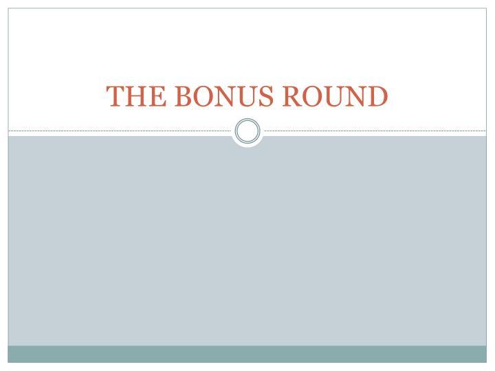 THE BONUS ROUND