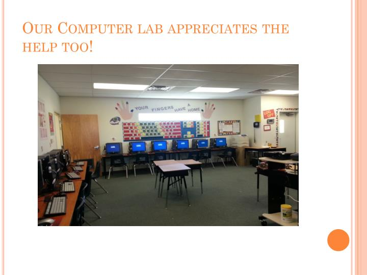 Our Computer lab appreciates the help too!