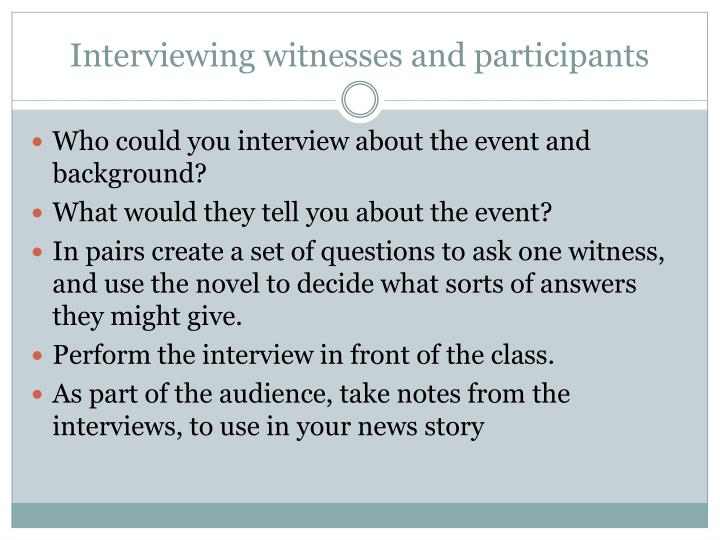 Interviewing witnesses and participants