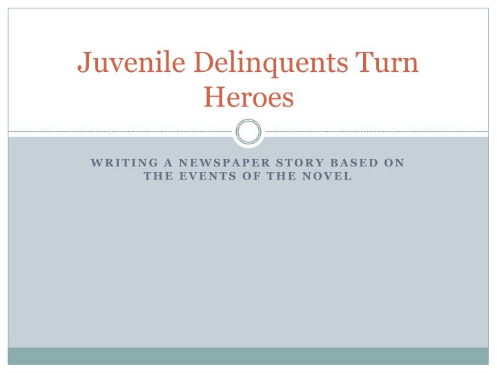 Juvenile Delinquents Turn Heroes
