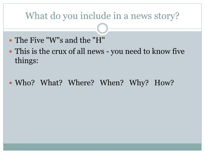 What do you include in a news story?