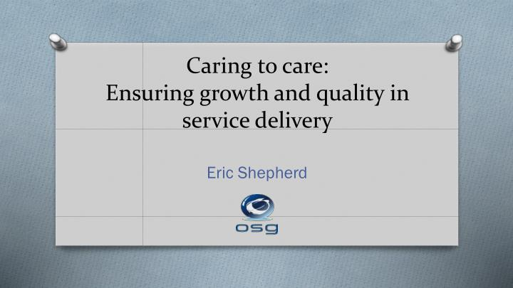 Caring to care ensuring growth and quality in service delivery