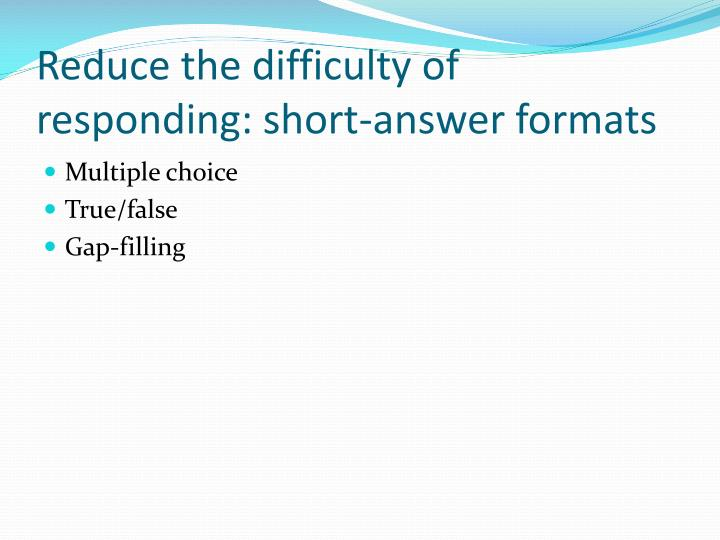 Reduce the difficulty of responding: short-answer formats