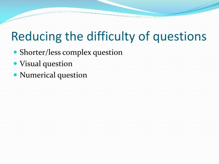 Reducing the difficulty of questions