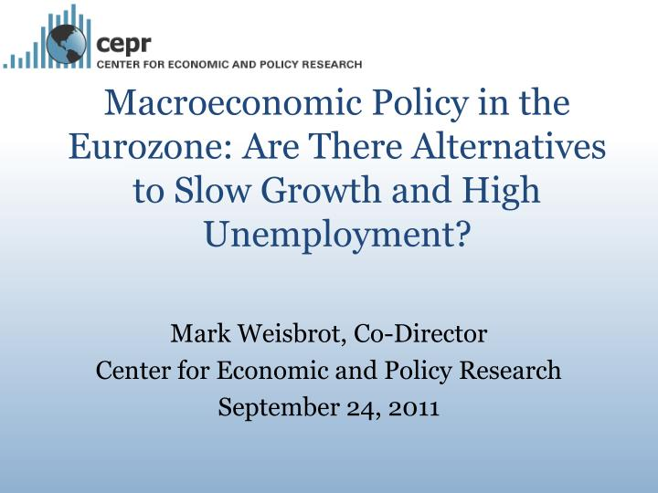 Macroeconomic policy in the eurozone are there alternatives to slow growth and high unemployment