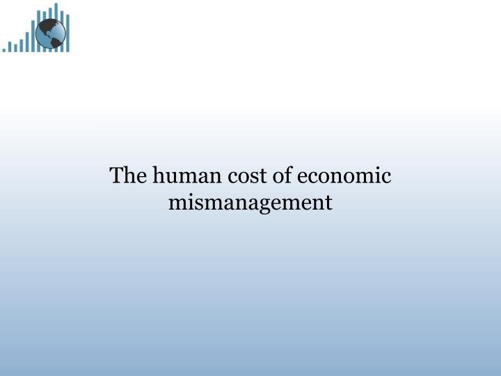 The human cost of economic mismanagement